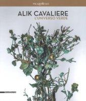 Alik Cavaliere. L'universo verde. Catalogo della mostra (Milano, 27 giugno-9 settembre). Ediz. italiana e inglese