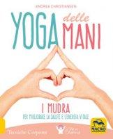 Yoga delle mani. I Mudra per migliorare la salute e l'energia vitale - Christiansen Andrea