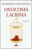 Un' ultima lacrima - Pistilli Domenico L.
