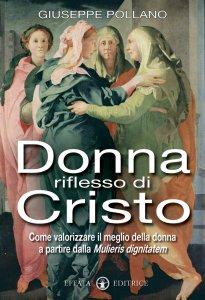 Copertina di 'Donna riflesso di Cristo. Come valorizzare il meglio della donna a partire dalla mulieris digintatem'