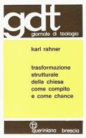 Trasformazione strutturale della Chiesa come compito e come chance (gdt 067) - Rahner Karl