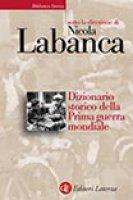 Dizionario storico della Prima guerra mondiale - Nicola Labanca