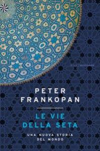 Copertina di 'Le vie della seta. Una nuova storia del mondo'