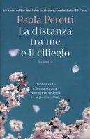 La distanza tra me e il ciliegio - Peretti Paola