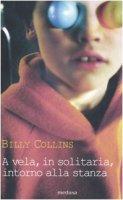 A vela, in solitaria, intorno alla stanza. Testo inglese a fronte - Collins Billy