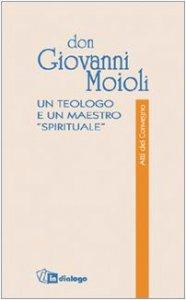Copertina di 'Don Giovanni Moioli. Un teologo e un maestro «spirituale». Atti del convegno'