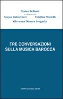 Tre conversazioni sulla musica barocca - Balestracci Sergio, Miatello Cristina, Dissera Bragadin Giovanna