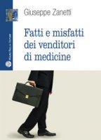 Fatti e misfatti dei venditori di medicine - Zanetti Giuseppe