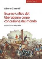 Esame critico del liberalismo come concezione del mondo. - Alberto Caturelli