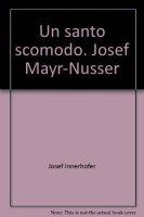 Un santo scomodo Josef Mayr-Nusser - Josef Innerhofer