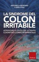 La sindrome del colon irritabile. Affrontare la colite con la terapia cognitivo comportamentale - Montano Antonella, Vitali Sara
