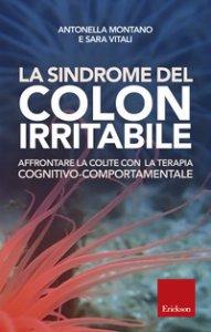 Copertina di 'La sindrome del colon irritabile. Affrontare la colite con la terapia cognitivo comportamentale'