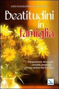Copertina di 'Beatitudini in famiglia. Insegnamenti, decaloghi, racconti, preghiere... Per una serena vita familiare'