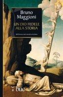 Un Dio fedele alla storia - Maggioni Bruno