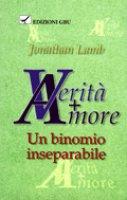 Verità + amore. Un binomio inseparabile - Lamb Jonathan