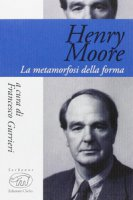 Henry Moore. La metamorfosi della forma