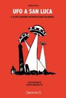 Ufo a San Luca e altre leggende metropolitane bolognesi - Ricci Paolo