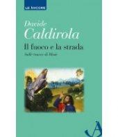 Il fuoco e la strada - Davide Caldirola