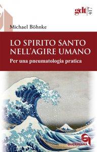 Copertina di 'Lo Spirito santo nell'agire umano'