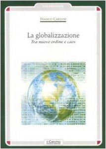 Copertina di 'La globalizzazione. Tra nuovo ordine e caos'