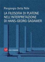 Filosofia di Platone nell'interpretazione di Hans-Georg Gadamer. (La) - Piergiorgio Della Pelle