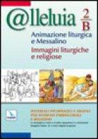 @lleluia. Vol. 2: Anno B. Animazione liturgica e messalino. Immagini liturgiche e religiose. Cd-rom - Gobbin Marino