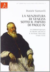 Copertina di 'La nunziatura di Venezia sotto il papato di Paolo IV. La corrispondenza di Filippo Archinto e Antonio Trivulzio (1555-1557)'