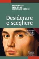 Desiderare e scegliere - Paolo Bizzeti, Sebastiano Nerozzi, Sara Selmi