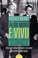 Aldo Moro è vivo. Un uomo popolare e non populista nella testimonianza del suo amato assistente Franco Tritto - Marino Raffaele
