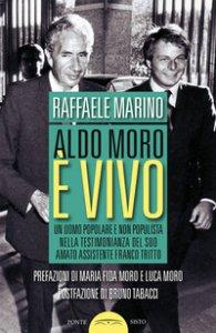 Copertina di 'Aldo Moro è vivo. Un uomo popolare e non populista nella testimonianza del suo amato assistente Franco Tritto'