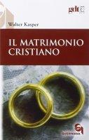 Il matrimonio cristiano - Walter Kasper