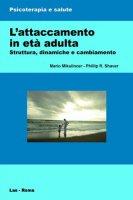 L'attaccamento in età adulta - Mikulincer Mario, Shaver Phillip R.