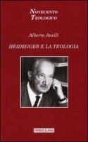 Heidegger e la teologia - Anelli Alberto