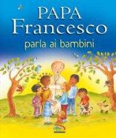 Papa Francesco parla ai bambini - Grace Ellis, Paola Bertolini  Grudina