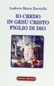 Copertina di 'Io credo in Gesù Cristo figlio di Dio'