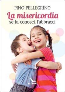 Copertina di 'La misericordia: se la conosci, l'abbracci'