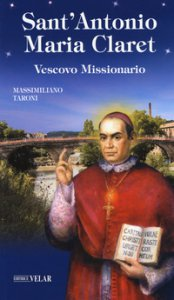 Copertina di 'Sant'Antonio Maria Claret. Vescovo missionario'