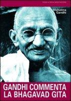 Gandhi commenta la Bhagavad Gita - Gandhi Mohandas K.