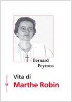 Vita di Marthe Robin - Bernard Peyrous
