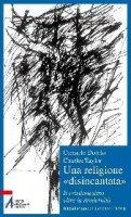 Una religione «disincantata». Il cristianesimo oltre la modernità - Taylor Charles, Dotolo Carmelo