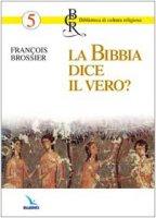 La bibbia dice il vero?. Questa storia è vera o è una favola, come i miti dell'antichità? - Brossier François