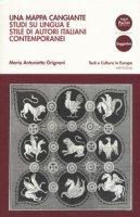 Una mappa cangiante. Studi su lingua e stile di autori italiani contemporanei - Grignani Maria Antonietta