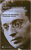 Punto contro Hitler un sorriso agli aguzzini. Martire carmelitano. Scritti biografici - Brandsma Tito
