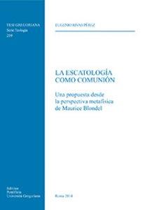 Copertina di 'Escatologìa como Comunión. una propuesta desde la perspectiva metafisica de Maurice Blondel (La)'