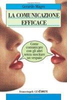 La comunicazione efficace. Come comunicare con gli altri senza suscitare un vespaio - Magro Gerardo