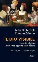 Il Dio visibile. Le radici religiose del nostro rapporto con il denaro - Peter Sloterdijk, Thomas Macho