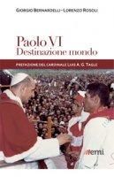 Paolo VI: destinazione mondo - Giorgio Bernardelli, Lorenzo Rosoli