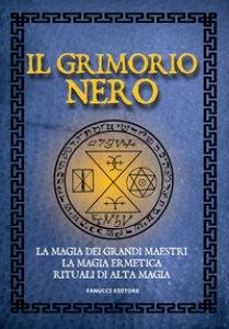 Copertina di 'Il Grimorio nero. La magia dei grandi maestri, la magia ermetica, rituali di alta magia'