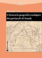 L'itinerario geografico-teologico dei patriarchi di Israele (Gen 11-50) - Michelangelo Priotto