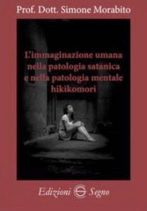 Copertina di 'L' immaginazione umana nella patologia satanica e nella patologia mentale hikikomori'